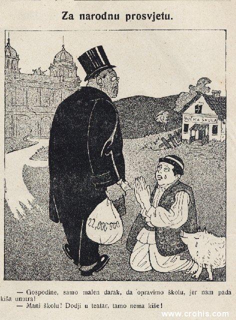 """""""Za narodnu prosvjetu""""(1922.) Tekst: """" -Gospodine, samo malen darak, da opravimo školu, jer nam pada kiša unutra! -Mani školu! Dodji u teatar, tamo nema kiše!"""" Tekst upozorava na kulturni jaz između nezadovoljenih osnovnih kulturnih i prosvjetnih potreba širokog pučanstva s jedne i elitne kulture s druge strane (u pozadini se vidi zgrada zagrebačkog HNK) u koju se ulažu velika sredstva."""